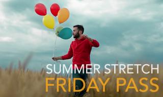 Friday-Pass SUMMER STRETCH 2019